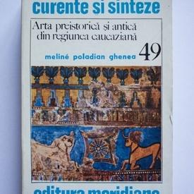 Meline Poladian Ghenea - Arta preistorica si antica din regiunea caucaziana