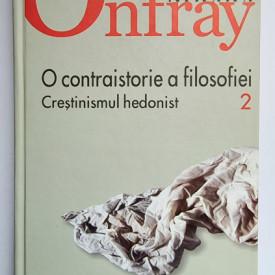 Michel Onfray - O contraistorie a filosofiei. Crestinismul hedonist (vol. II, editie hardcover)