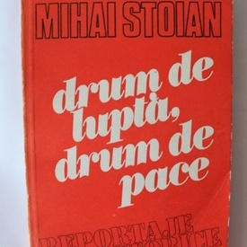 Mihai Stoian - Drum de lupta, drum de pace (reportaje istorice)