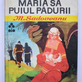 Mihail Sadoveanu - Maria sa puiul padurii (editie hardcover)