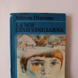 Mircea Diaconu - La noi, cand vine iarna