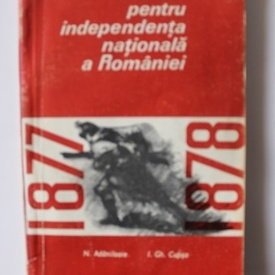 N. Adaniloaie, I. Gh. Cupsa - Razboiul pentru independenta nationala a Romaniei (1877-1878)