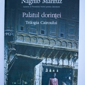 Naghib Mahfuz - Palatul dorintei. Trilogia Cairoului 2