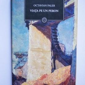 Octavian Paler - Viata pe un peron (editie hardcover)