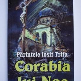 Parintele Iosif Trifa - Corabia lui Noe