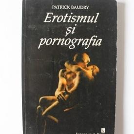 Patrick Baudry - Erotismul si pornografia