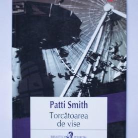 Patti Smith - Torcatoarea de vise