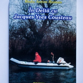 Radu Anton Roman - In Delta cu Jacques-Yves Cousteau (un fel de jurnal)