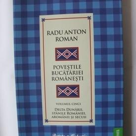 Radu Anton Roman - Povestile bucatariei romanesti. Vol. 5 (Delta Dunarii, Stanile Romaniei, Aromanii si secuii)