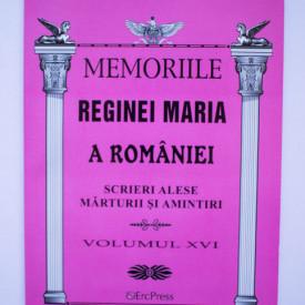 Regina Maria a Romaniei - Memoriile Reginei Maria a Romaniei (vol. XVI)