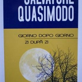 Salvatore Quasimodo - Zi dupa zi / Giorno dopo giorno (editie bilingva, romano-italiana)