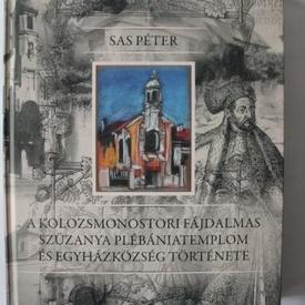 Sas Peter - A Kolozsmonostori fajdalmas szuzanya plebaniatemplom es egyhazkozseg tortenete (editie in limba maghiara, hardcover)