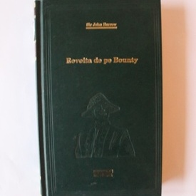 Sir John Barrow - Revolta de pe Bounty (editie hardcover)