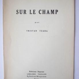 Tristan Tzara - Sur le champ (editie princeps, interbelica)