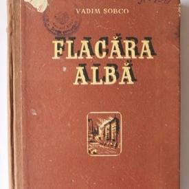 Vadim Sobco - Flacara alba (editie hardcover)