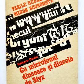 Vasile Rebreanu, Miron Scorobete - Cu microfonul dincoace si dincolo de Styx (vol. I)