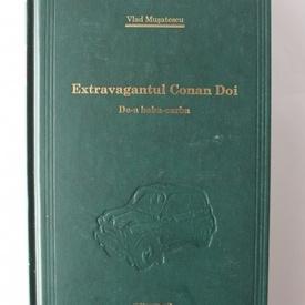 Vlad Musatescu - Extravagantul Conan Doi. De-a baba oarba (editie hardcover)