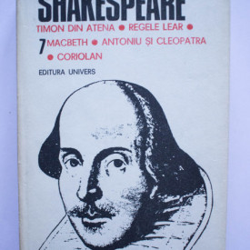 William Shakespeare - Opere 7 (Timon din Atena, Regele Lear, Macbeth, Antoniu si Cleopatra, Coriolan) (editie hardcover)