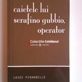 Luigi Pirandello - Caietele lui Serafino Gubbio, operator