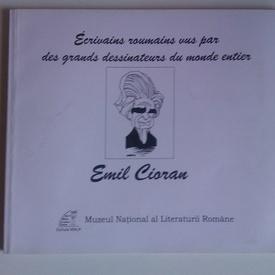 Ecrivains roumains vus par des grands dessinateurs du monde entier - Emil Cioran (editie in limba franceza)