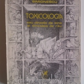 Mircea Horia Simionescu - Toxicologia sau dincolo de bine si dincoace de rau