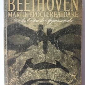 Romain Rolland - Beethoven (marile epoci creatoare). De la Eroica la Appassionata