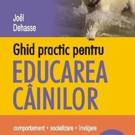 Joel Dehasse - Ghid practic pentru educarea cainilor (Comportament. Socializare. Invatare)