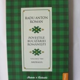Radu Anton Roman - Povestile bucatariei romanesti. Vol. 3 (Ardealul)