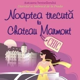 Lauren Weisberger - Noaptea trecuta la Chateau Marmont
