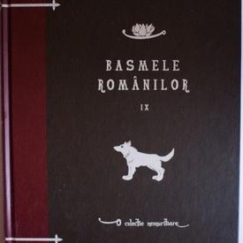 Tudor Pamfile, Constantin Radulescu-Codin - Basmele romanilor (vol. IX) (editie hardcover)