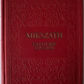 Mikszath Kalman - Casatorie ciudata (editie hardcover)