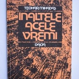 Teohar Mihadas - Inaltele acele vremi