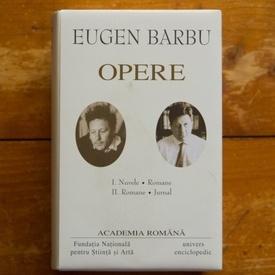 Eugen Barbu - Opere I-II (I. Nuvele. Romane, II. Romane. Jurnal), (2 vol., editie hardcover)