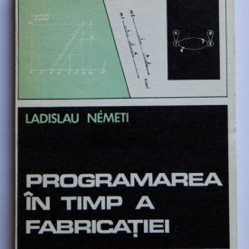 Ladislau Nemeti - Programarea in timp a fabricatiei