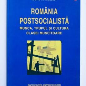 David A. Kideckel - Romania postsocialista. Munca, trupul si cultura clasei muncitoare