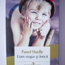 Pawel Huelle - Eram singur si fericit