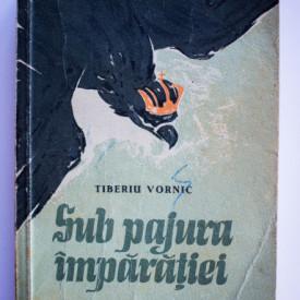 Tiberiu Vornic - Sub pajura imparatiei