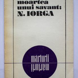 Mihai Stoian - Moartea unui savant: N. Iorga