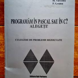 A. Semenescu, M. Tarcolea, F. Grama - Programam in Pascal sau in C? Alegeti! (culegere de probleme rezolvate)