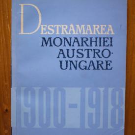 Acad. C. Daicoviciu, Prof. M. Constantinescu - Destramarea monarhiei Austro-Ungare (1900-1918)