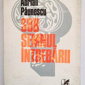 Adrian Paunescu - Sub semnul intrebarii