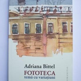 Adriana Bittel - Fototeca (tema cu variatiuni)