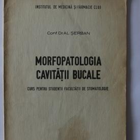 Al. Serban - Morfopatologia cavitatii bucale. Curs pentru studentii Facultatii de Stomatologie