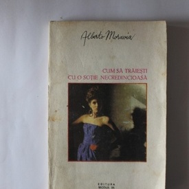 Alberto Moravia - Cum sa traiesti cu o sotie necredincioasa