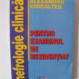Alexandru Ciocalteu - Nefrologie clinica (pentru examenul de rezidentiat)
