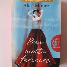 Alice Munro - Prea multa fericire