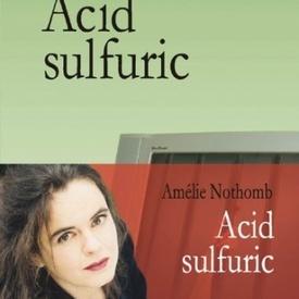 Amelie Nothomb - Acid sulfuric