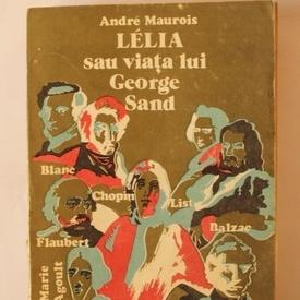 Andre Maurois - Lelia sau viata lui George Sand (editie hardcover)
