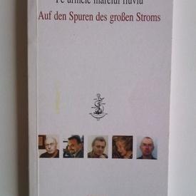 Antologie poezie - Pe urmele marelui fluviu/Auf den Spuren des groBen Stroms (editie bilingva romana-germana, cu autograful lui Ioan Es. Pop)