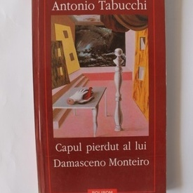 Antonio Tabucchi - Capul pierdut al lui Damasceno Monteiro
